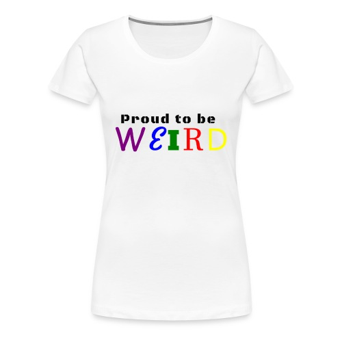Proud to be weird Coffeemug - Women's Premium T-Shirt