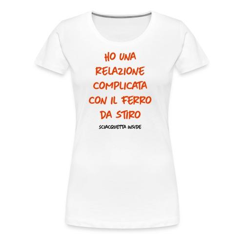 Ho una relazione complicata con il ferro da stiro - Maglietta Premium da donna