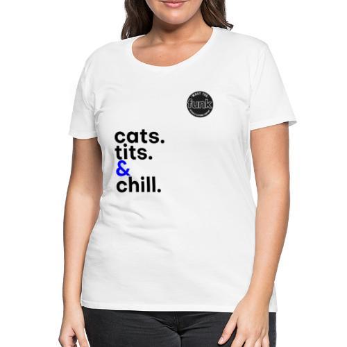 WTFunk - CatsTitsChill - Summer/Fall 2018 - Frauen Premium T-Shirt