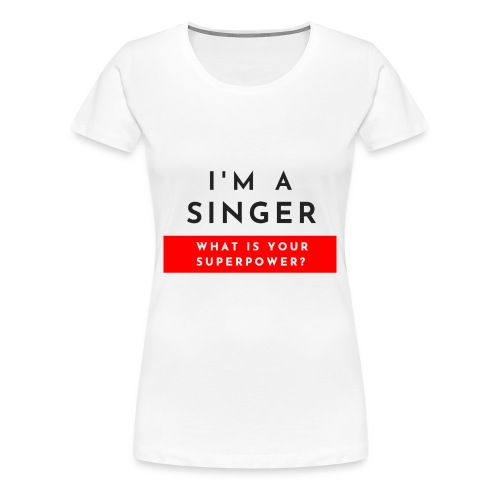 I'm a singer what is your superpower? - Maglietta Premium da donna