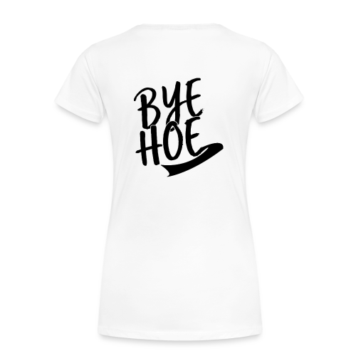 BYE HOE - Women's Premium T-Shirt