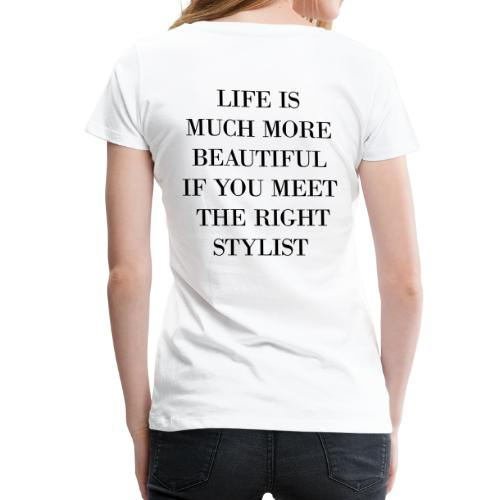 IF YOU MEET THE RIGHT STYLIST - Frauen Premium T-Shirt