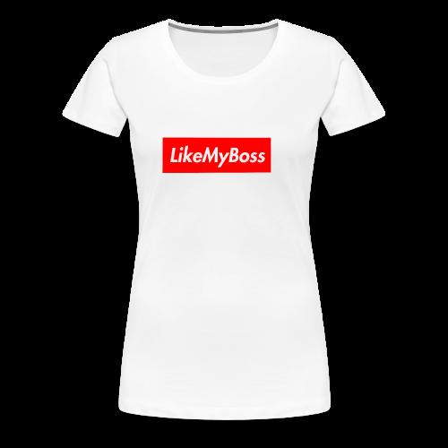Like My Boss - Women's Premium T-Shirt