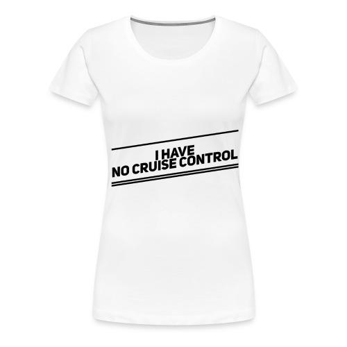no cruise control - Frauen Premium T-Shirt