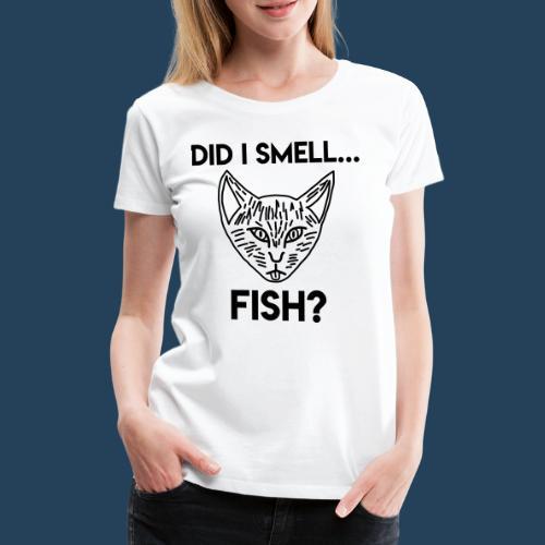 Did I smell fish? / Rieche ich hier Fisch? - Frauen Premium T-Shirt