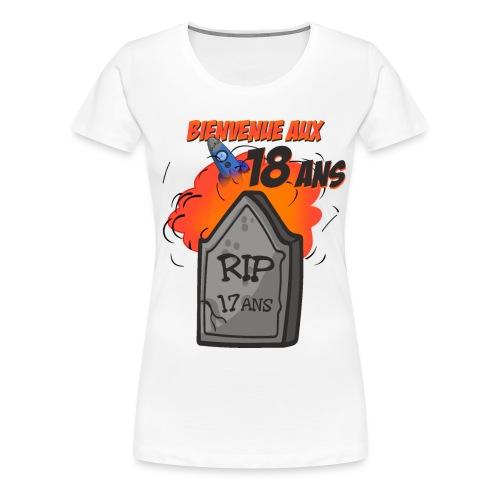 Bienvenue aux 18 ans - RIP 17 ans - T-shirt Premium Femme