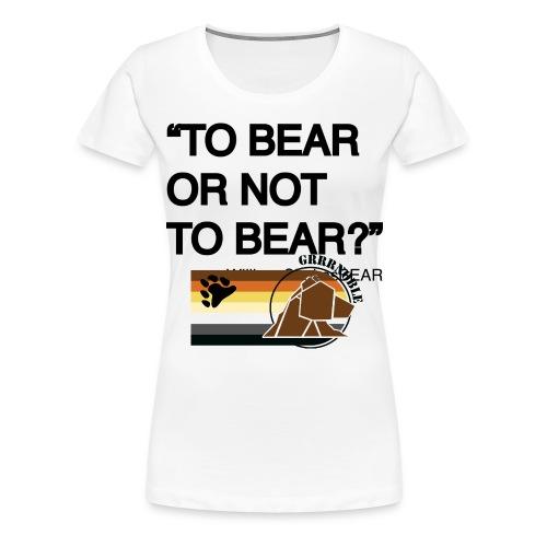 grrr_shakesbearTo bear or not to bear - T-shirt Premium Femme