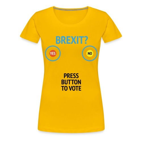 Brexit: Press Button To Vote - Dame premium T-shirt