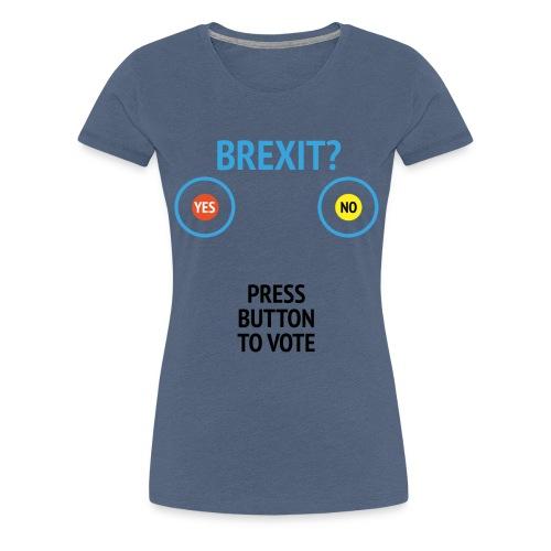 Brexit: Press Button To Vote - Dame premium T-shirt