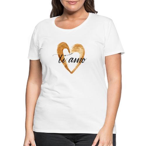 ti amo - Women's Premium T-Shirt