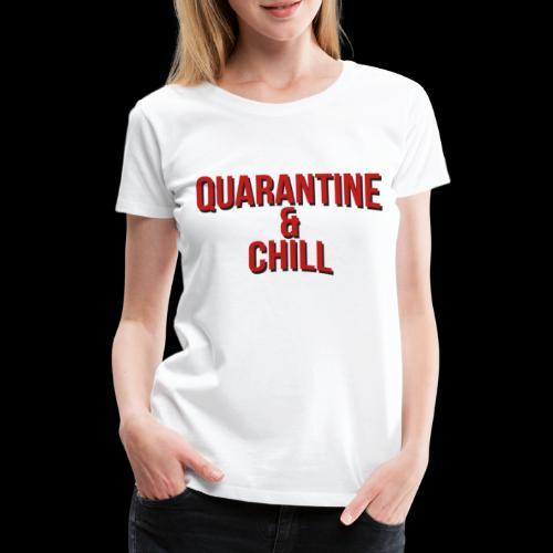 Quarantine & Chill Corona Virus COVID-19 - Frauen Premium T-Shirt