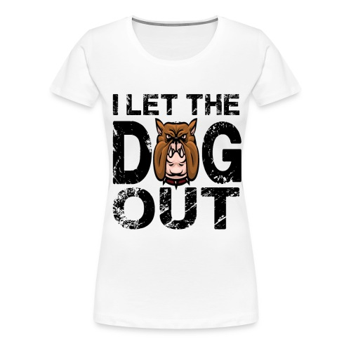 I let the dog out - Frauen Premium T-Shirt