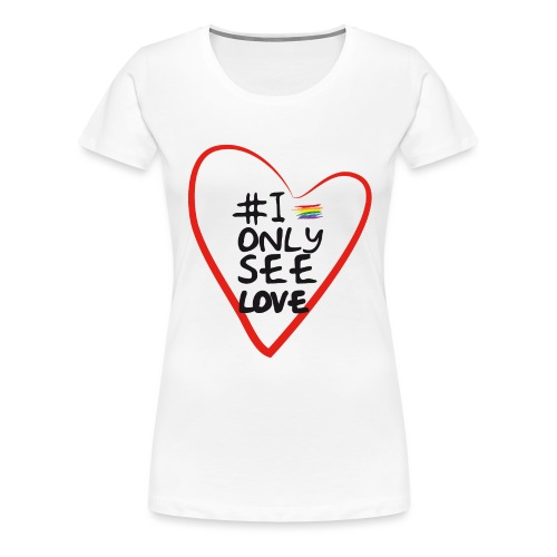 I ONLY SEE LOVE - Camiseta premium mujer