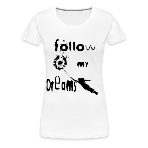 Follow my dreams - Maglietta Premium da donna