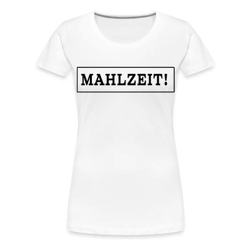 Mahlzeit - Frauen Premium T-Shirt