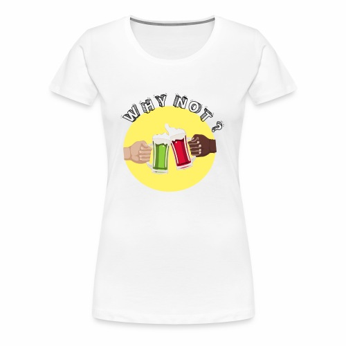 WHY NOT ? (WN) - T-shirt Premium Femme
