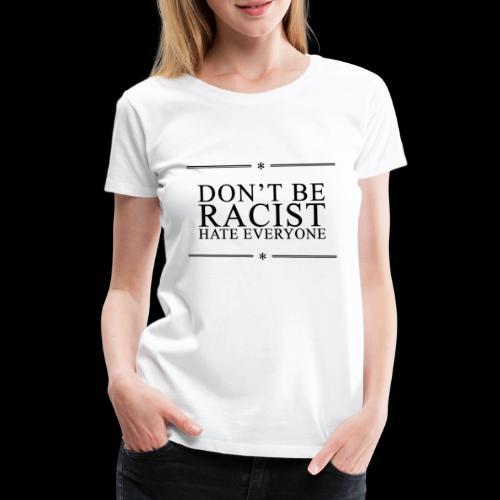 Don't Be Racist (black) - Women's Premium T-Shirt