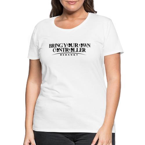 BYOC-Bedankt - Vrouwen Premium T-shirt