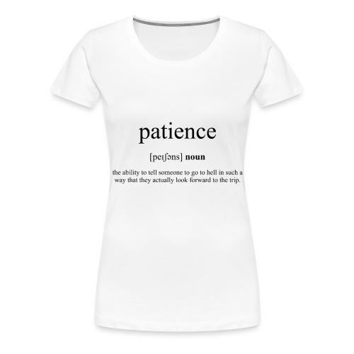 Patience (Geduld) Definition Unisex T-Shirt - Frauen Premium T-Shirt