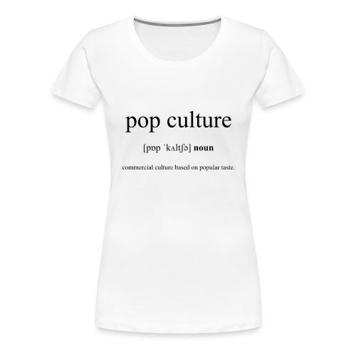 Pop Culture (Popkultur) Definition Dictionary - Frauen Premium T-Shirt