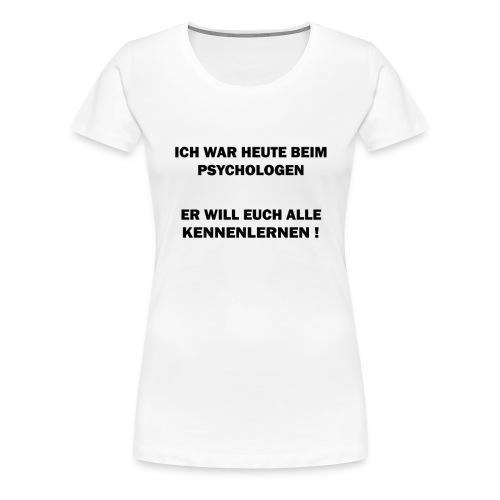 Ich war heute beim Psychologen | Familie Spruch - Frauen Premium T-Shirt