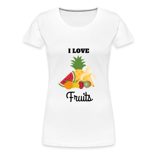I Love Fruits - T-shirt Premium Femme