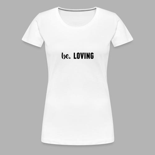 be. LOVING Womens - Women's Premium T-Shirt