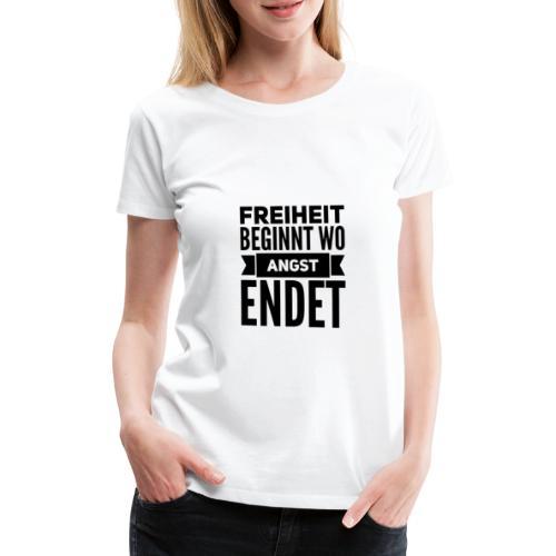 Freiheit beginnt wo Angst endet - Frauen Premium T-Shirt