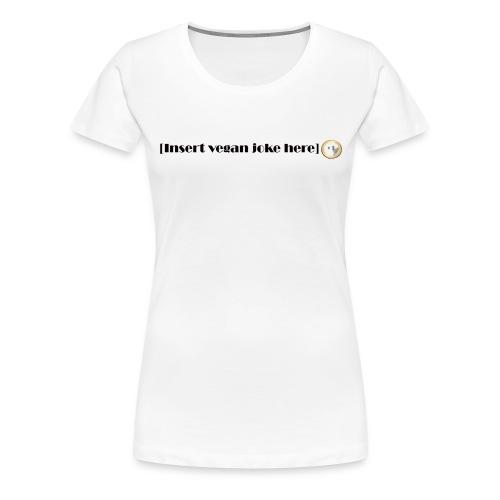 Insert vegan joke here - Premium-T-shirt dam