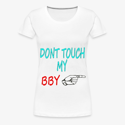 DONT TOUCH MY BBY - Camiseta premium mujer