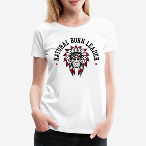 natürlich geborener Führer - Frauen Premium T-Shirt