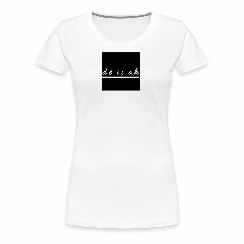 de is ok - Vrouwen Premium T-shirt