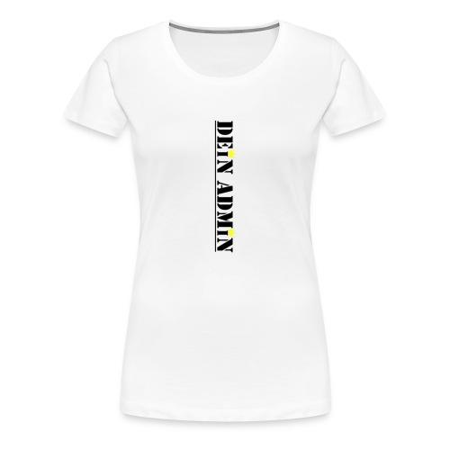 DEIN ADMIN - Motiv (schwarze Schrift) - Frauen Premium T-Shirt