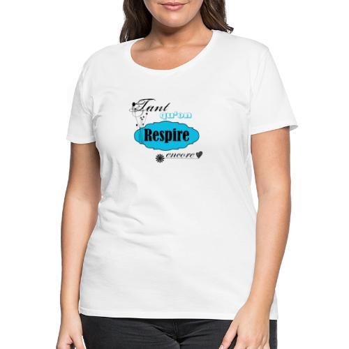 tant qu'on respire encore - T-shirt Premium Femme