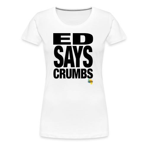 ED SAYS CRUMBS - Women's Premium T-Shirt