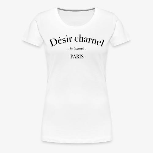 Désir charnel - T-shirt Premium Femme