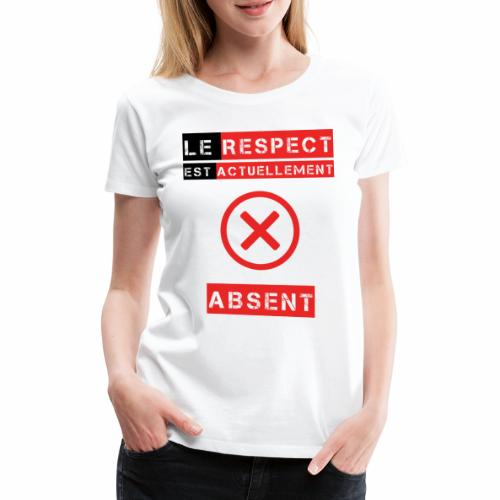 Le respect est actuellement absent - T-shirt Premium Femme