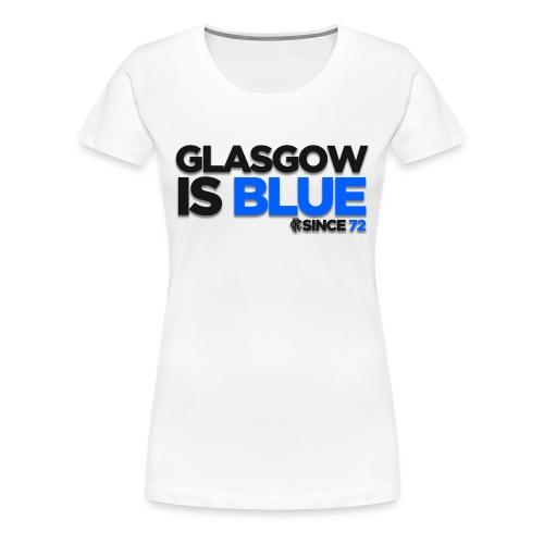 Glasgow is Blue Since 72 - Women's Premium T-Shirt