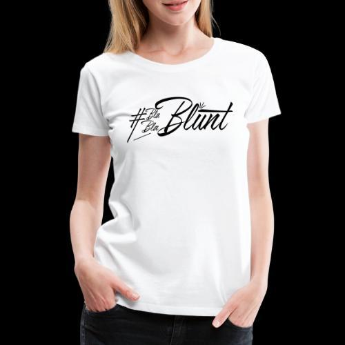 #BlaBlaBlunt . Say less , create more ! - Women's Premium T-Shirt