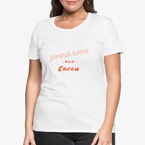 jamais sans mon cacou - T-shirt Premium Femme