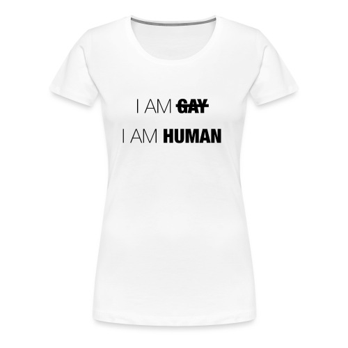 I AM GAY - I AM HUMAN - Women's Premium T-Shirt