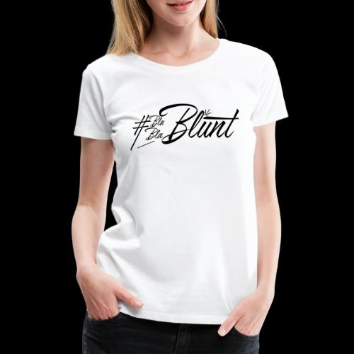 #BlaBlaBlunt . Say less , create more ! - Women's Premium T-Shirt
