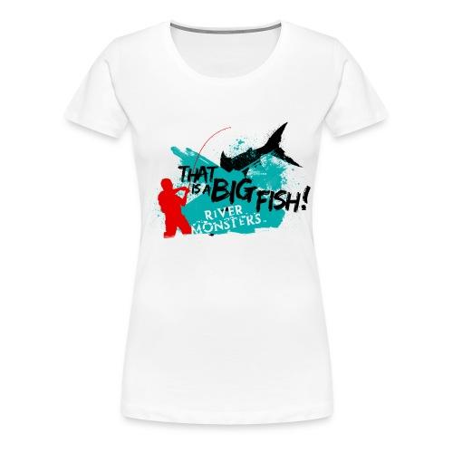 That is a big fish - Women's Premium T-Shirt