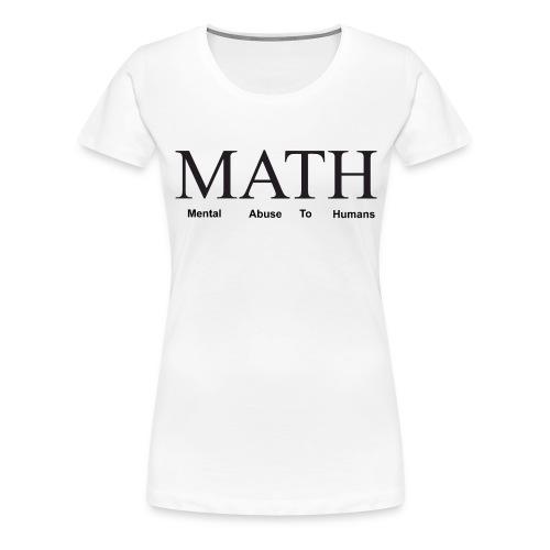 Math mental abuse to humans shirt - Women's Premium T-Shirt