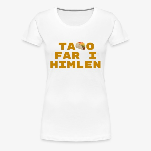 Taco far i himlen hvid - Dame premium T-shirt