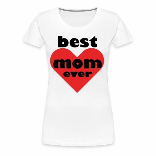 Best Mom ever, für die beste Mutter - Frauen Premium T-Shirt