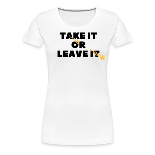 Take It Or Leave It - T-shirt Premium Femme