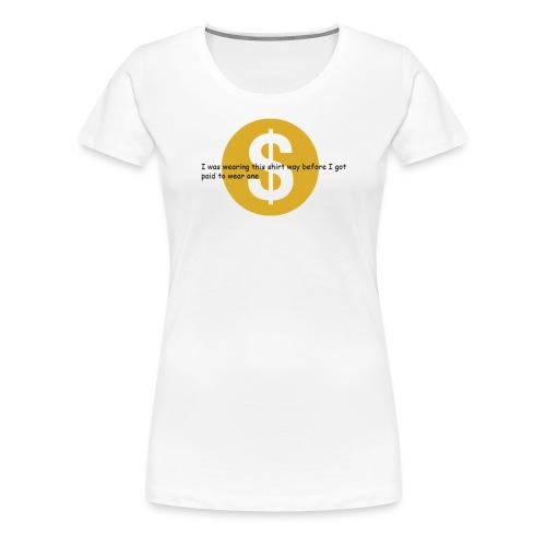 i got paid to wear this shirt - Women's Premium T-Shirt