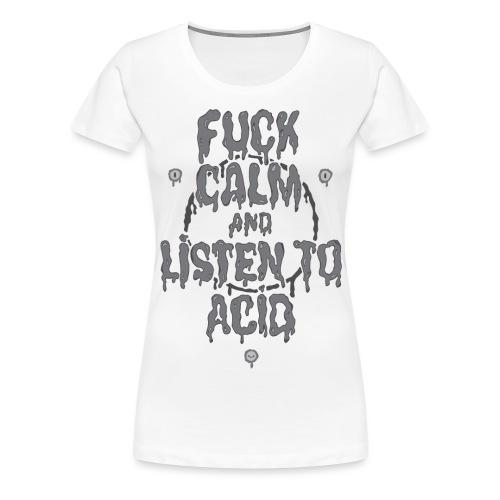 Fuck Calm And Listen To Acid - Women's Premium T-Shirt