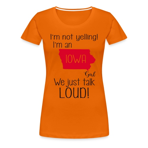 I'm not yelling i'm an Iowa girl we just talk loud - Women's Premium T-Shirt